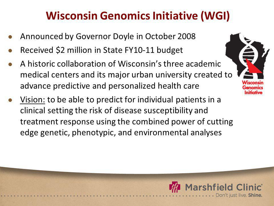 Wisconsin Genomics Initiative (WGI) Announced by Governor Doyle in October 2008 Received $2 million in State FY10-11 budget A historic collaboration o