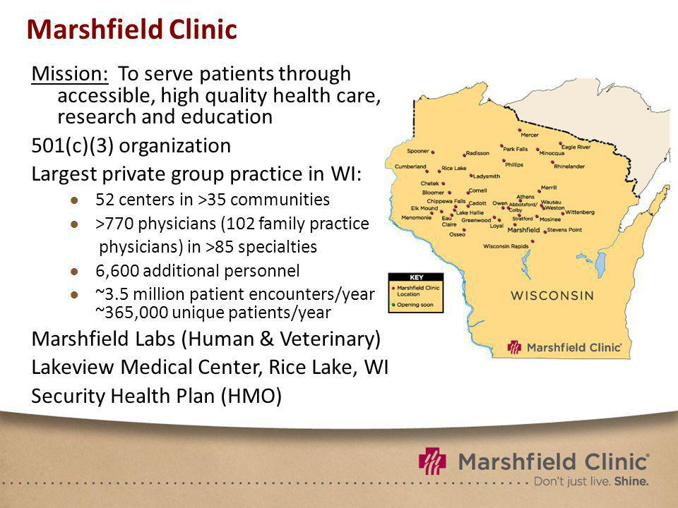 Marshfield Clinic Mission: To serve patients through accessible, high quality health care, research and education 501(c)(3) organization Largest priva