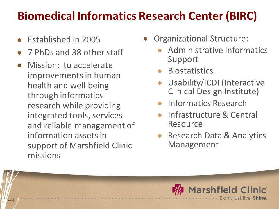 44 Biomedical Informatics Research Center (BIRC) Established in 2005 7 PhDs and 38 other staff Mission: to accelerate improvements in human health and