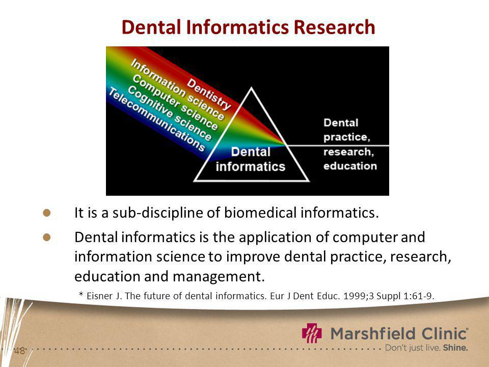 48 Dental Informatics Research l It is a sub-discipline of biomedical informatics.