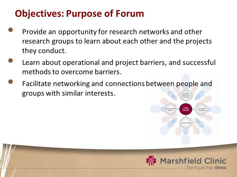Objectives: Purpose of Forum Provide an opportunity for research networks and other research groups to learn about each other and the projects they conduct.