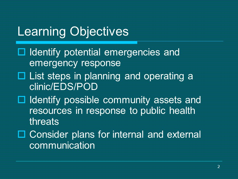 2 Learning Objectives Identify potential emergencies and emergency response List steps in planning and operating a clinic/EDS/POD Identify possible co