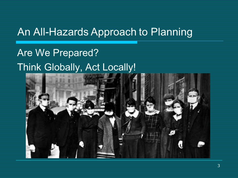 3 An All-Hazards Approach to Planning Are We Prepared? Think Globally, Act Locally!
