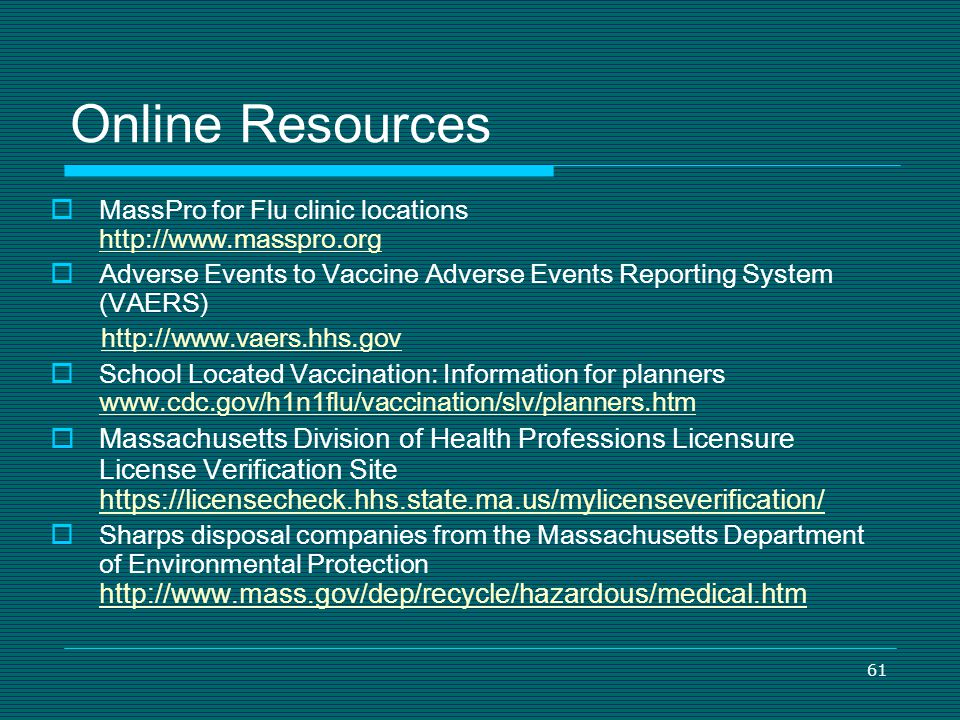 61 Online Resources MassPro for Flu clinic locations http://www.masspro.org http://www.masspro.org Adverse Events to Vaccine Adverse Events Reporting