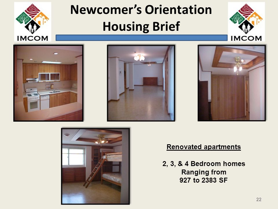 Newcomers Orientation Housing Brief Renovated apartments 2, 3, & 4 Bedroom homes Ranging from 927 to 2383 SF 22