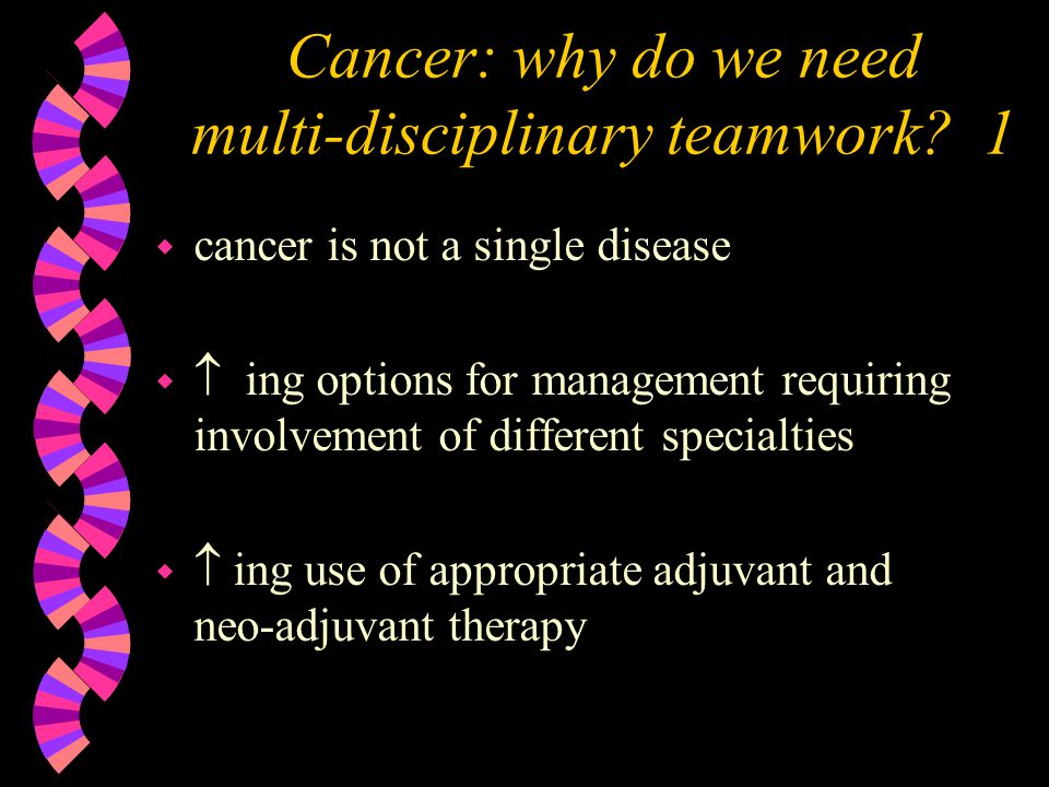 Cancer: why do we need multi-disciplinary teamwork.