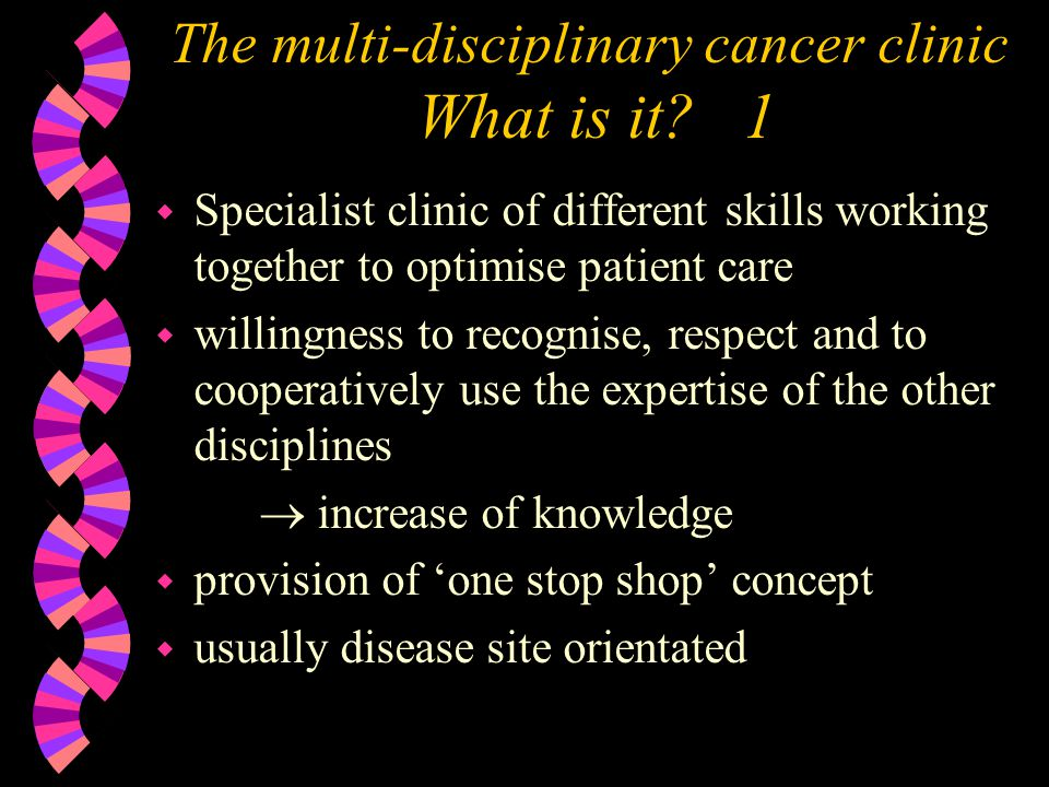 The multi-disciplinary cancer clinic What is it.