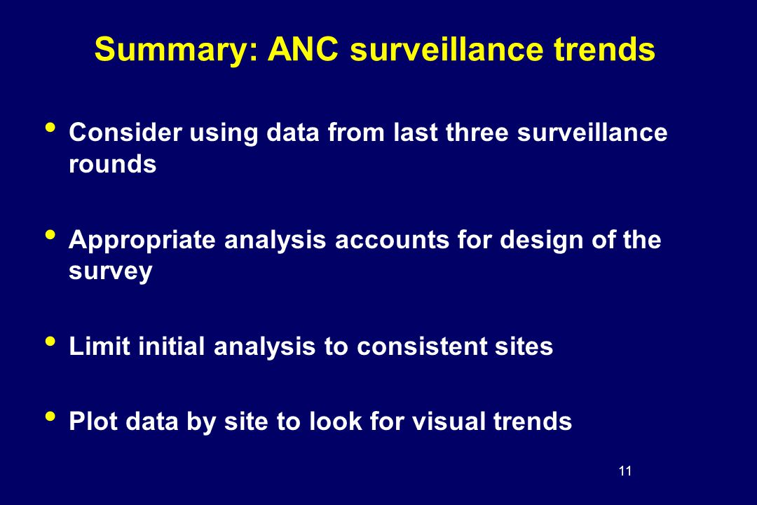 11 Summary: ANC surveillance trends Consider using data from last three surveillance rounds Appropriate analysis accounts for design of the survey Limit initial analysis to consistent sites Plot data by site to look for visual trends