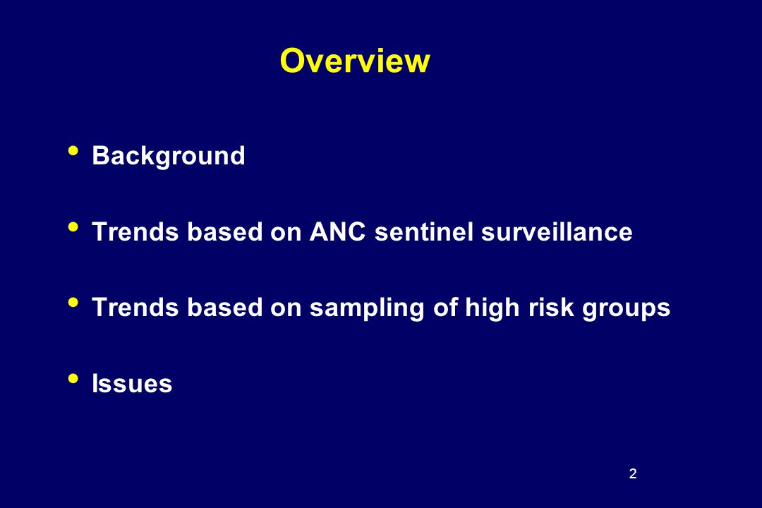 3 Background Data and methods to estimate the prevalence of HIV within countries has improved in the past few years For ANC sentinel surveillance many countries have added additional sentinel sites to their surveillance systems For HIV serosurveillance among high risk groups many countries have changed sampling methods over time These changes have tended to result in improved estimates of HIV prevalence but make it difficult to analyze HIV prevalence trends