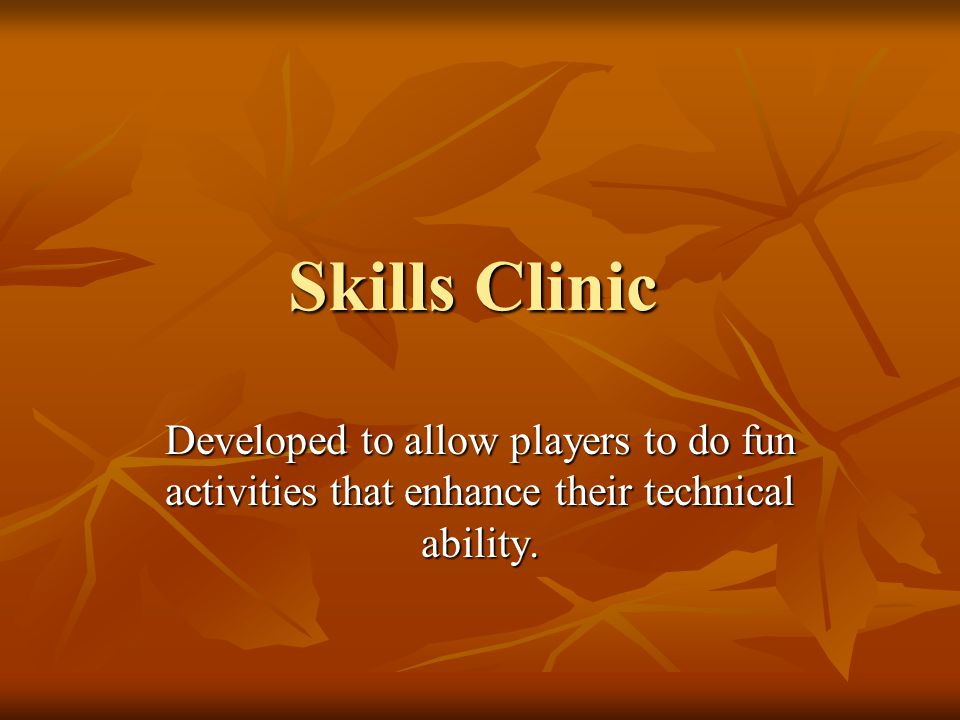 Skills Clinic Developed to allow players to do fun activities that enhance their technical ability.