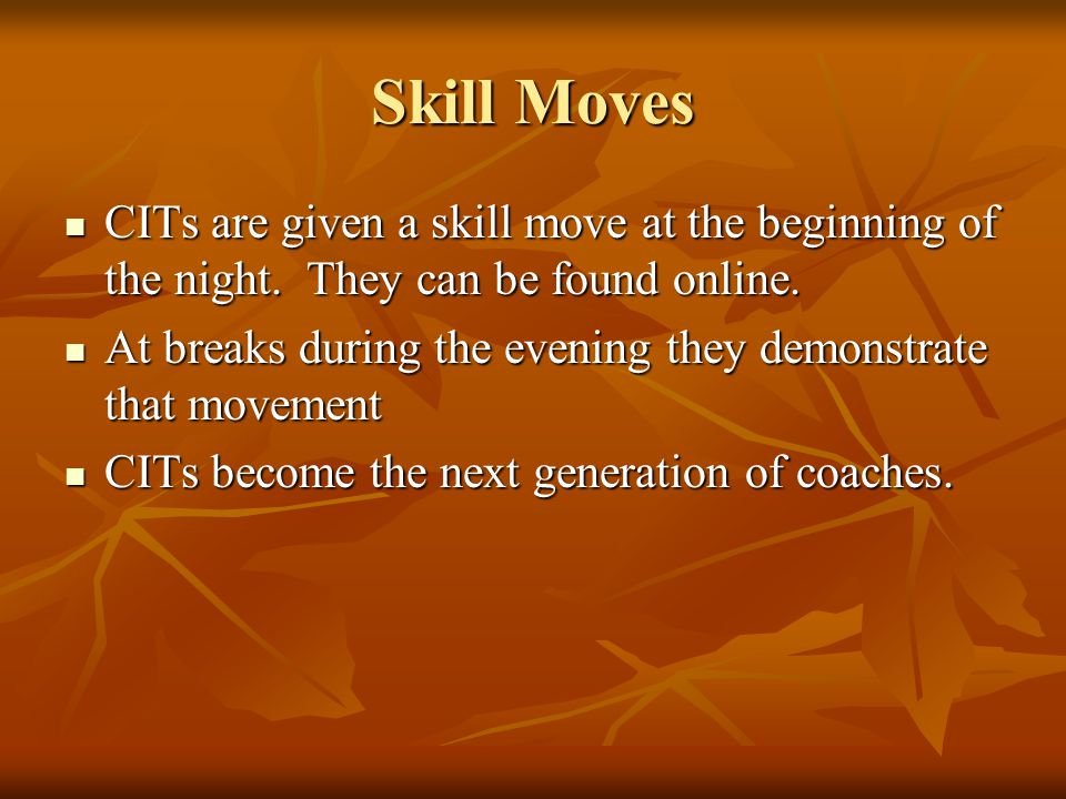 Skill Moves CITs are given a skill move at the beginning of the night. They can be found online. CITs are given a skill move at the beginning of the n