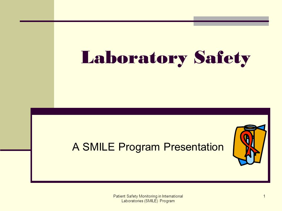 Patient Safety Monitoring in International Laboratories (SMILE) Program 32 Chemical Safety Managing Chemicals in the Laboratory Storage Hazard Communication MSDS Updates Acids and Bases in separate approved cabinets Spill kits available