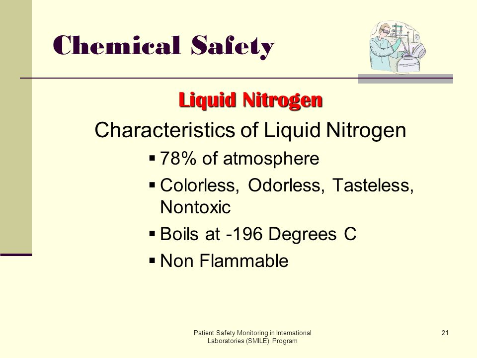 Patient Safety Monitoring in International Laboratories (SMILE) Program 21 Chemical Safety Liquid Nitrogen Characteristics of Liquid Nitrogen 78% of a
