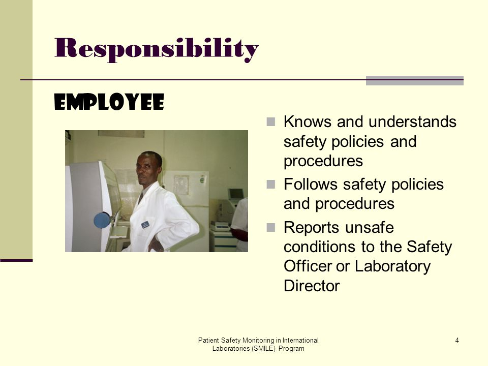 Patient Safety Monitoring in International Laboratories (SMILE) Program 4 Responsibility Employee Knows and understands safety policies and procedures