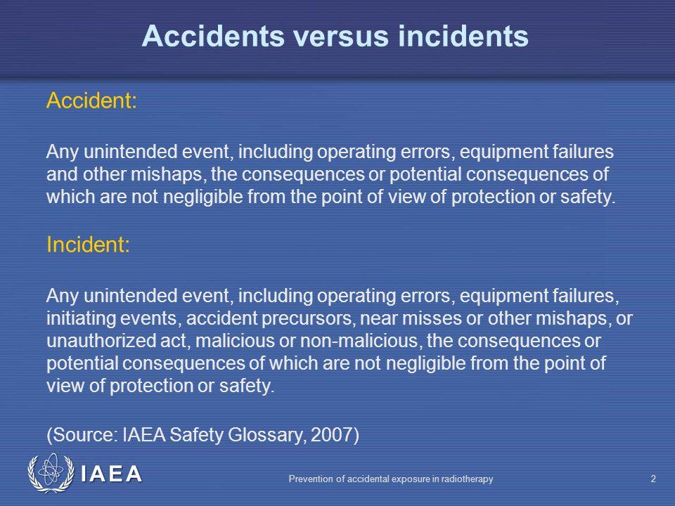 IAEA Prevention of accidental exposure in radiotherapy3 Accidents versus incidents Accidents: e.g.