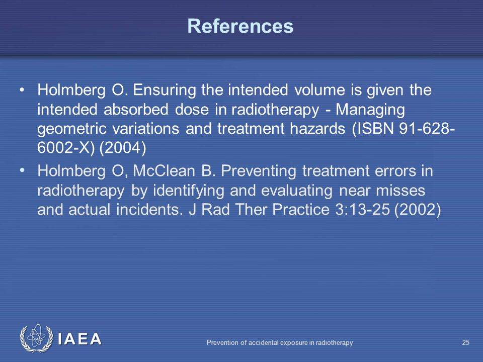 IAEA Prevention of accidental exposure in radiotherapy25 References Holmberg O.