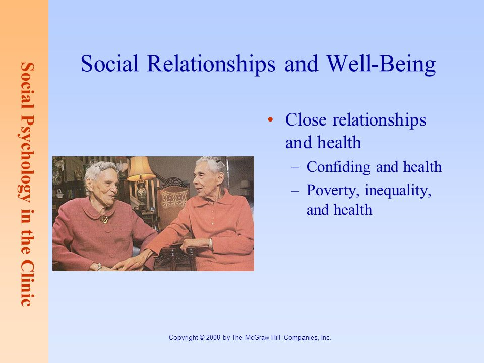Social Psychology in the Clinic Copyright © 2008 by The McGraw-Hill Companies, Inc. Social Relationships and Well-Being Close relationships and health