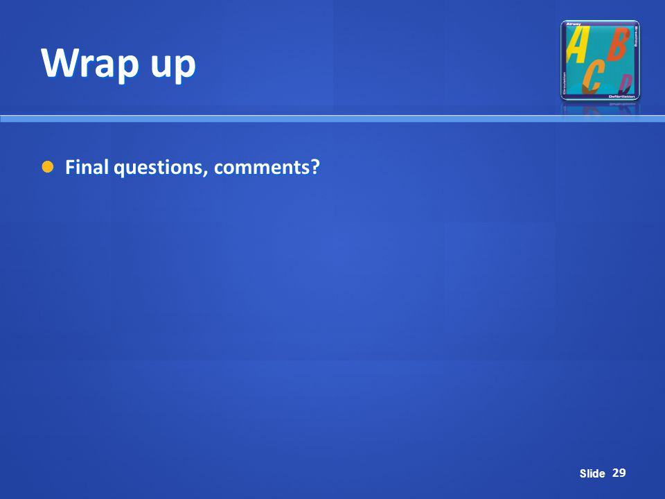 Slide Wrap up 29 Final questions, comments? Final questions, comments?