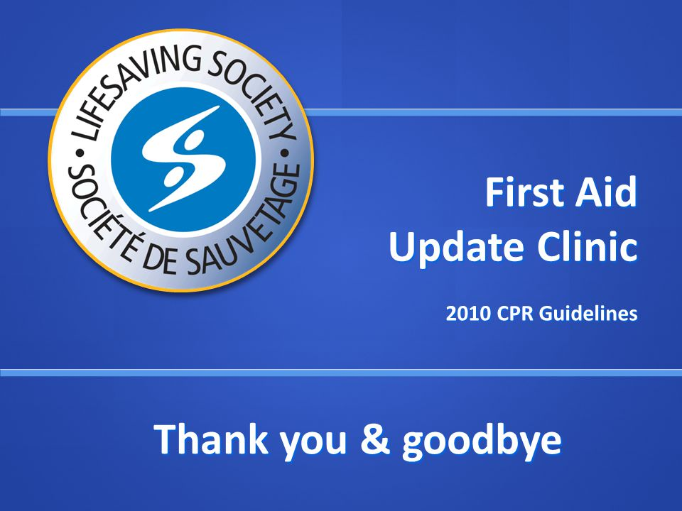 First Aid Update Clinic 2010 CPR Guidelines Thank you & goodbye