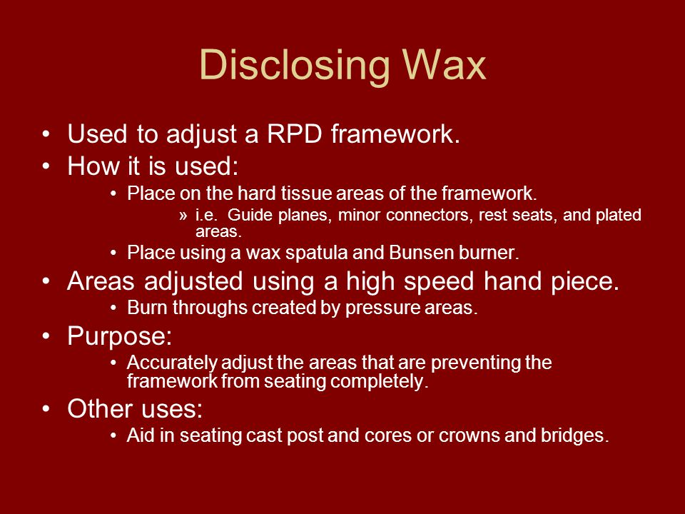 Disclosing Wax Used to adjust a RPD framework.