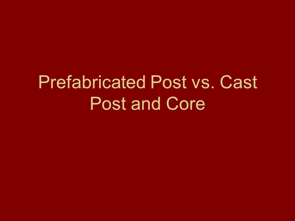 Prefabricated Post vs. Cast Post and Core