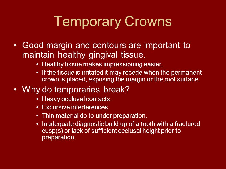 Temporary Crowns Good margin and contours are important to maintain healthy gingival tissue.