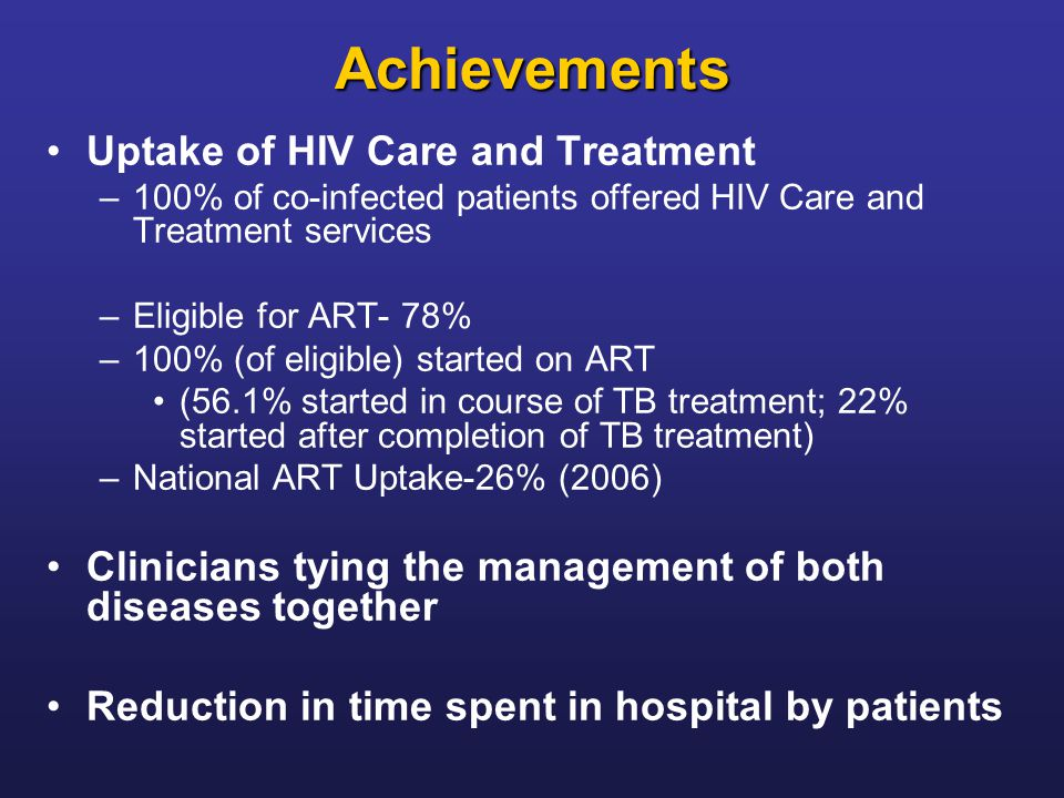 Uptake of HIV Care and Treatment –100% of co-infected patients offered HIV Care and Treatment services –Eligible for ART- 78% –100% (of eligible) star