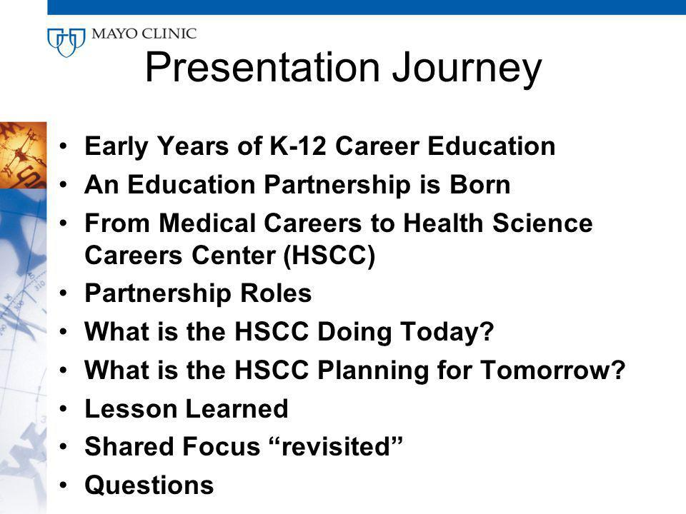 Presentation Journey Early Years of K-12 Career Education An Education Partnership is Born From Medical Careers to Health Science Careers Center (HSCC) Partnership Roles What is the HSCC Doing Today.