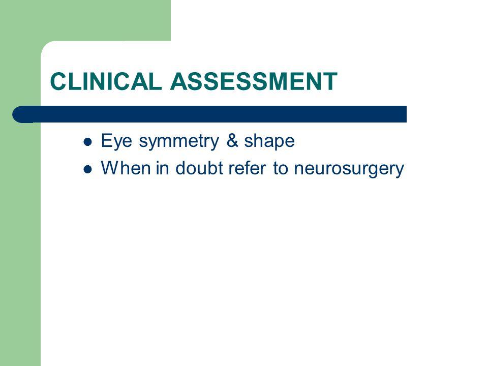 Eye symmetry & shape When in doubt refer to neurosurgery