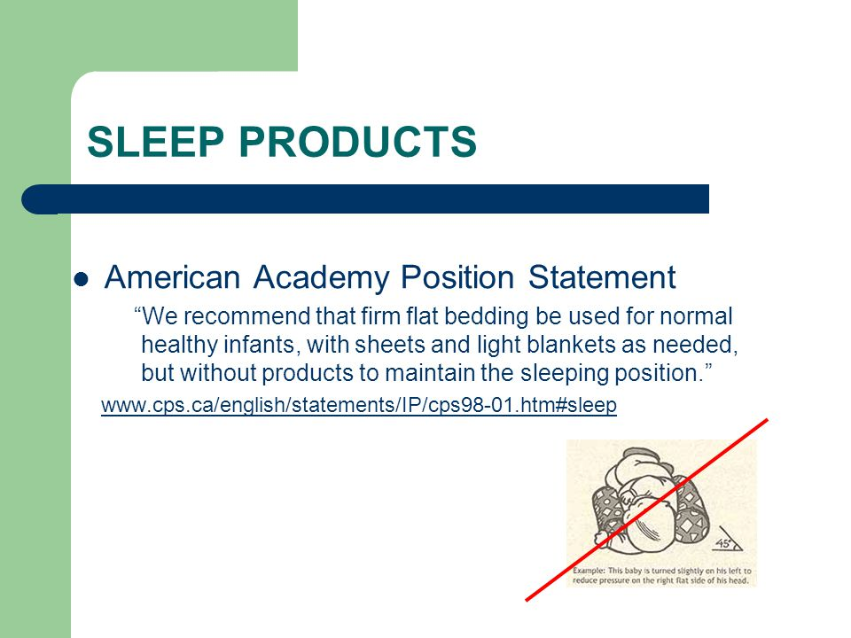 SLEEP PRODUCTS American Academy Position Statement We recommend that firm flat bedding be used for normal healthy infants, with sheets and light blank