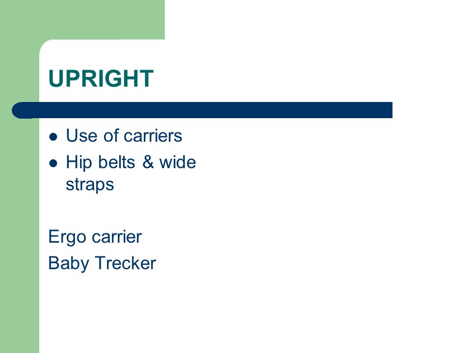 UPRIGHT Use of carriers Hip belts & wide straps Ergo carrier Baby Trecker