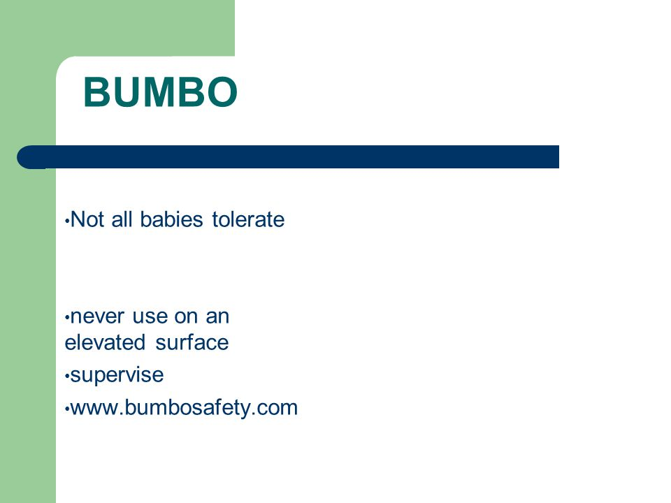 BUMBO Not all babies tolerate never use on an elevated surface supervise www.bumbosafety.com