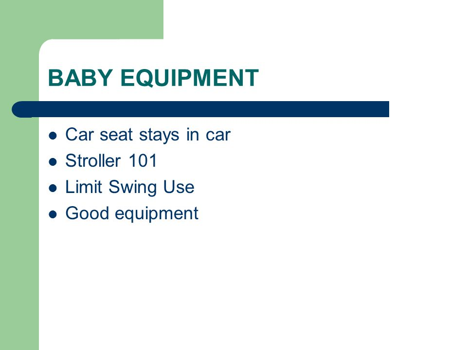 BABY EQUIPMENT Car seat stays in car Stroller 101 Limit Swing Use Good equipment