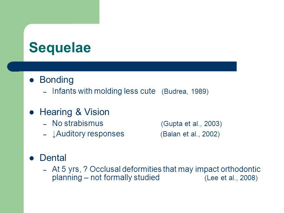 Sequelae Bonding – Infants with molding less cute (Budrea, 1989) Hearing & Vision – No strabismus (Gupta et al., 2003) – Auditory responses (Balan et