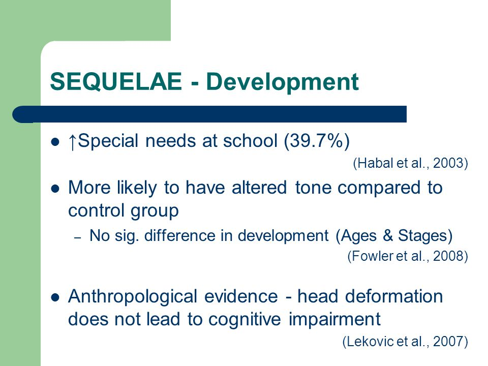 SEQUELAE - Development Special needs at school (39.7%) (Habal et al., 2003) More likely to have altered tone compared to control group – No sig. diffe