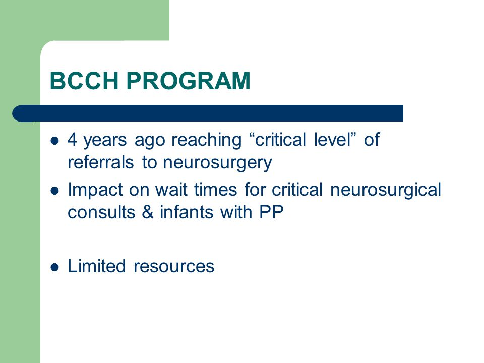 BCCH PROGRAM 4 years ago reaching critical level of referrals to neurosurgery Impact on wait times for critical neurosurgical consults & infants with