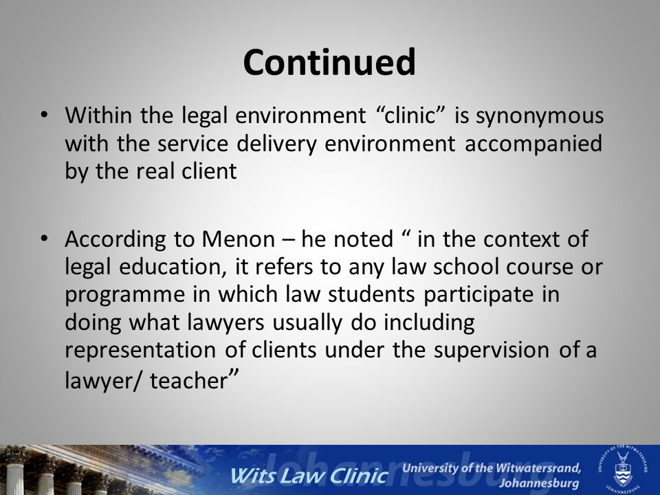 Wits Law Clinic Continued Within the legal environment clinic is synonymous with the service delivery environment accompanied by the real client Accor