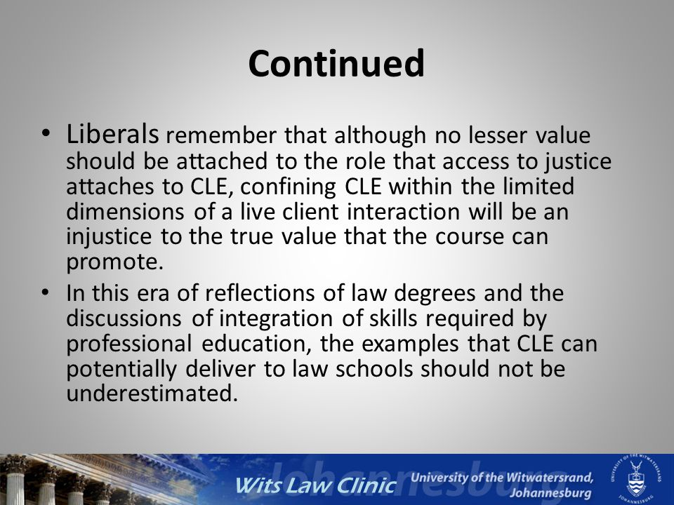Wits Law Clinic Continued Liberals remember that although no lesser value should be attached to the role that access to justice attaches to CLE, confi