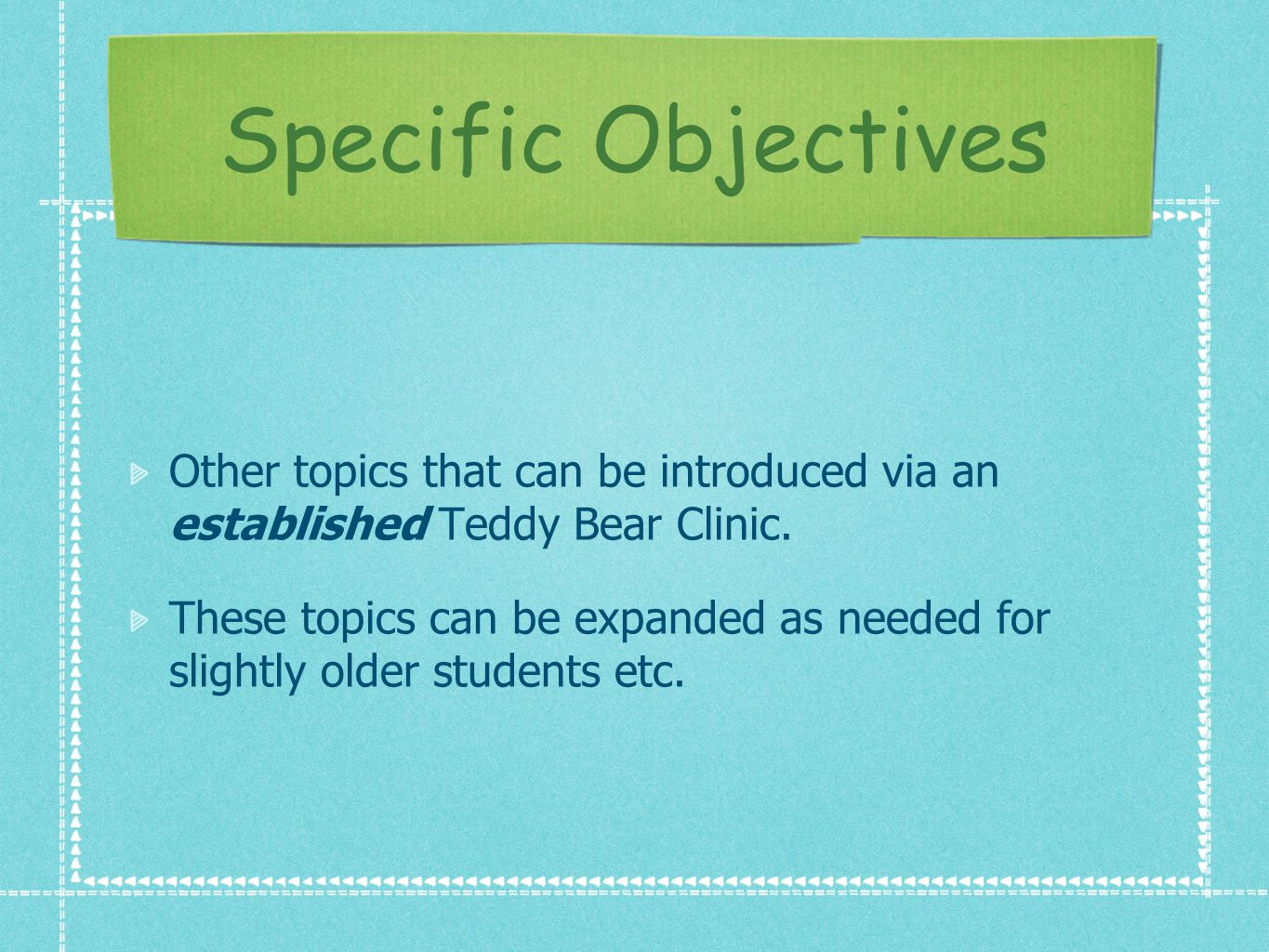 Specific Objectives Other topics that can be introduced via an established Teddy Bear Clinic.