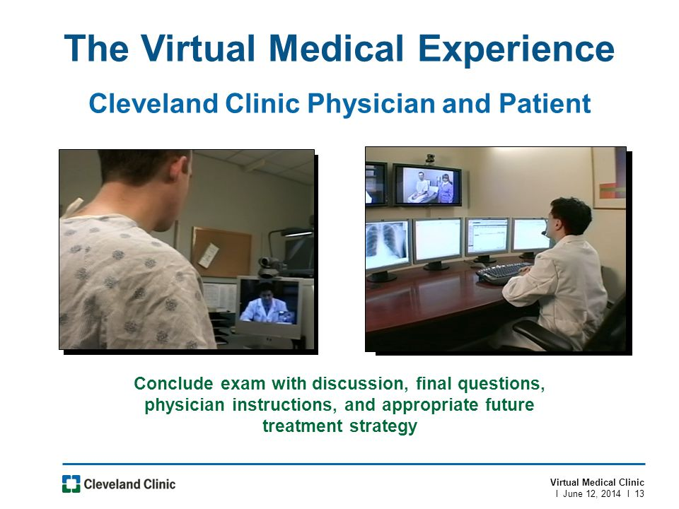 Virtual Medical Clinic l June 12, 2014 l 13 The Virtual Medical Experience Conclude exam with discussion, final questions, physician instructions, and