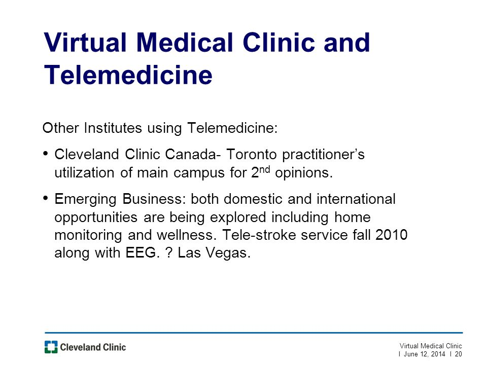 Virtual Medical Clinic and Telemedicine Other Institutes using Telemedicine: Cleveland Clinic Canada- Toronto practitioners utilization of main campus for 2 nd opinions.