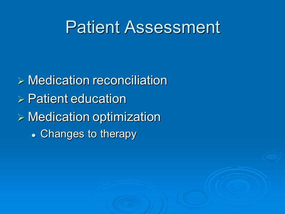 Patient Assessment Medication reconciliation Medication reconciliation Patient education Patient education Medication optimization Medication optimiza