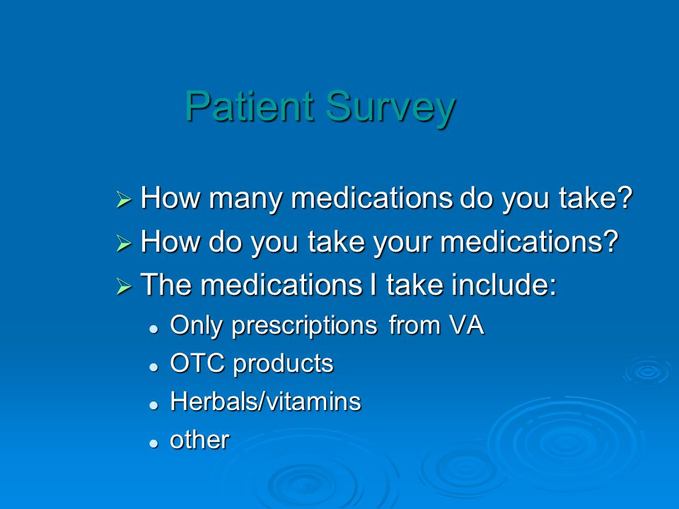 Patient Survey How many medications do you take? How many medications do you take? How do you take your medications? How do you take your medications?