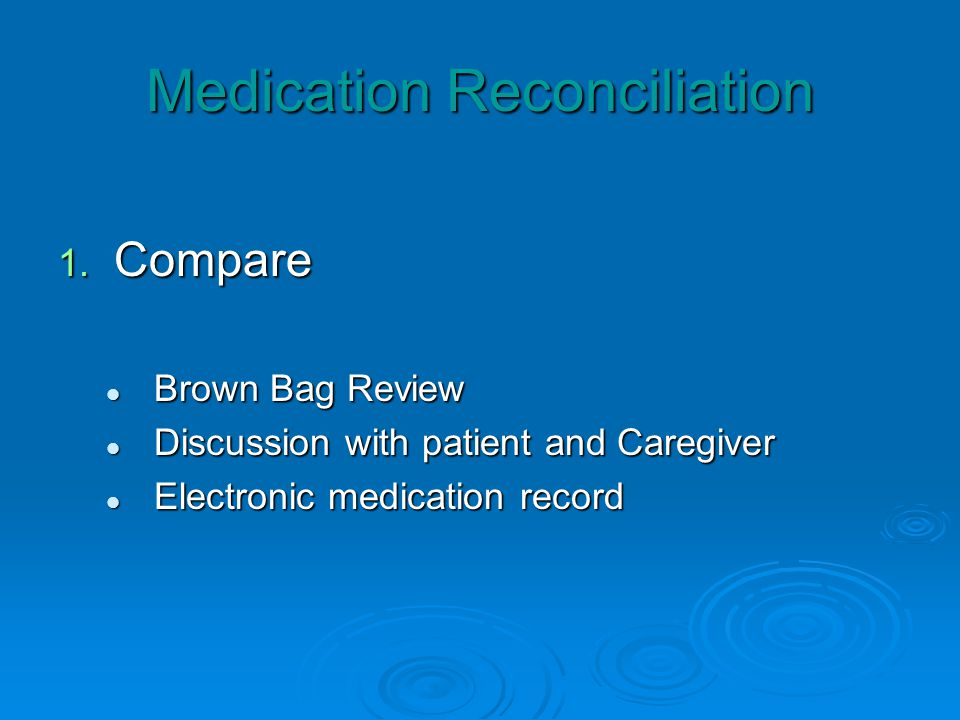 Medication Reconciliation 1. Compare Brown Bag Review Brown Bag Review Discussion with patient and Caregiver Discussion with patient and Caregiver Ele