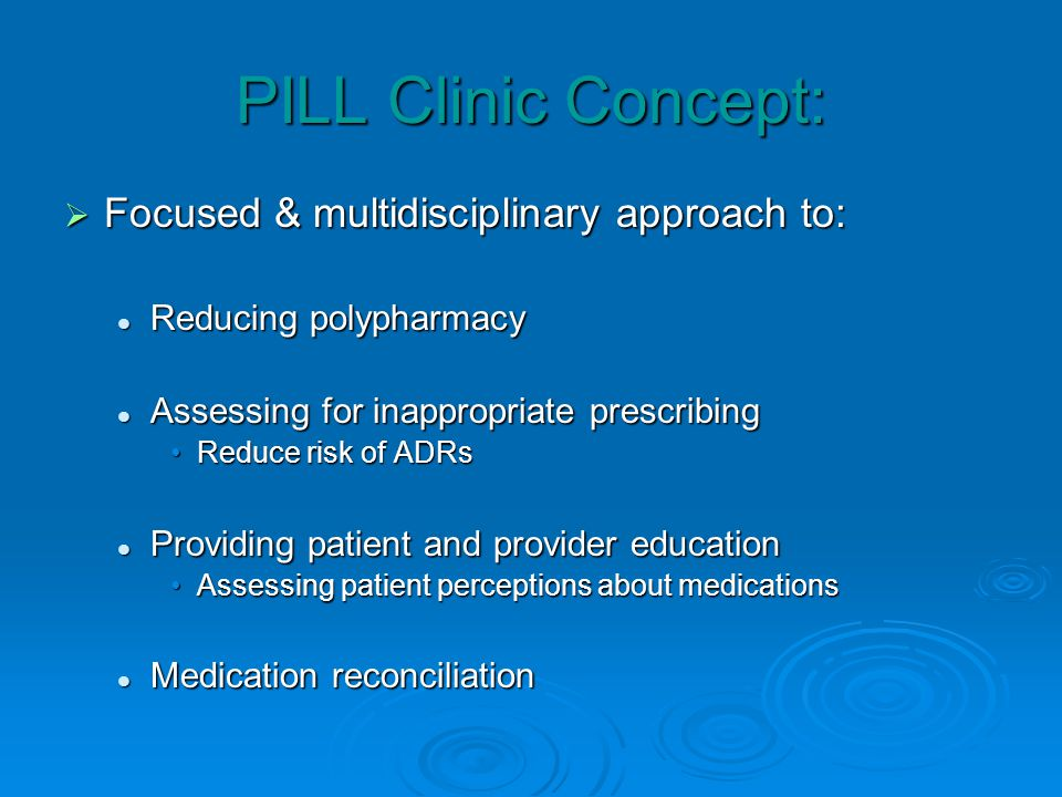 PILL Clinic Concept: Focused & multidisciplinary approach to: Focused & multidisciplinary approach to: Reducing polypharmacy Reducing polypharmacy Ass