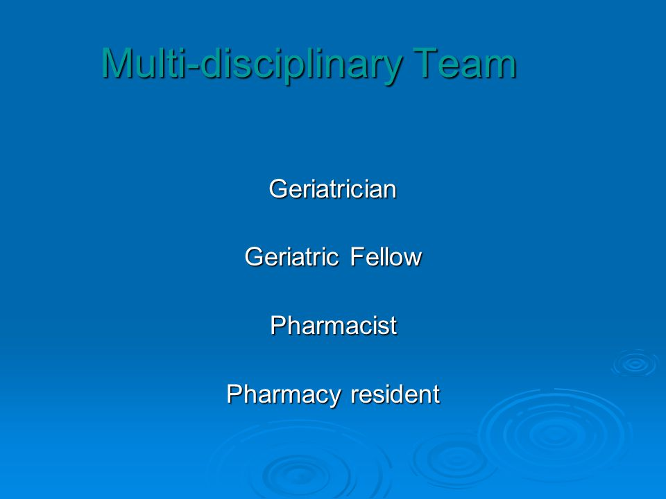 Multi-disciplinary Team Geriatrician Geriatric Fellow Pharmacist Pharmacy resident