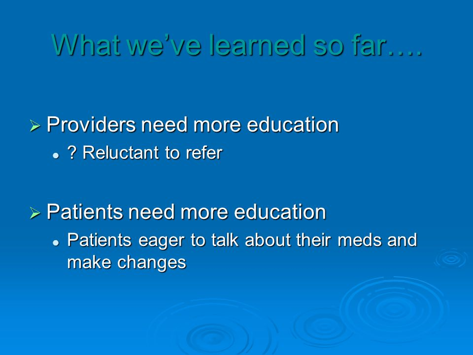 What weve learned so far…. Providers need more education Providers need more education .