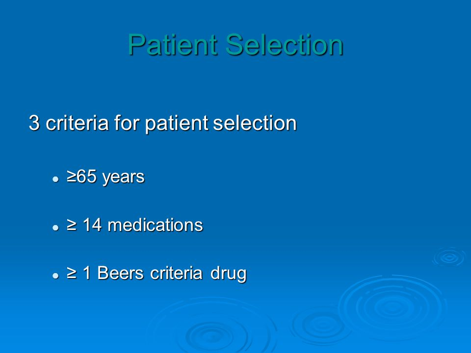 Patient Selection 3 criteria for patient selection 65 years65 years 14 medications 14 medications 1 Beers criteria drug 1 Beers criteria drug