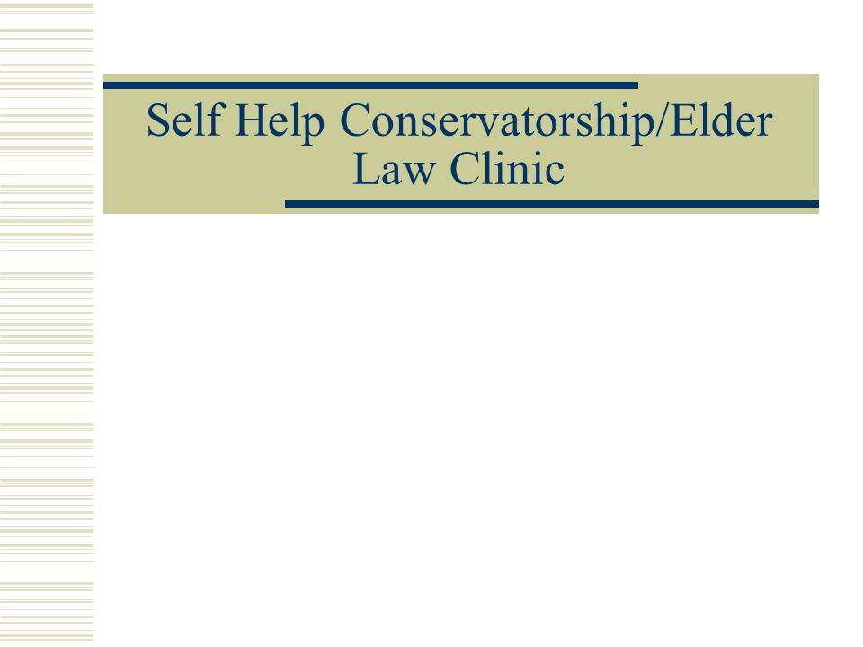 Self Help Conservatorship/Elder Law Clinic
