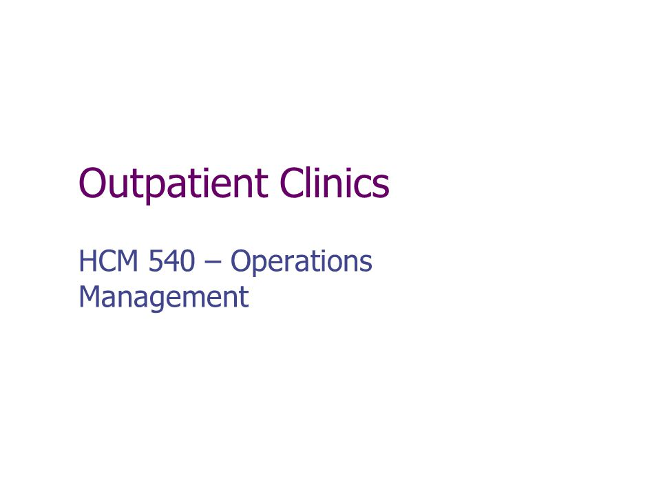 Outline Simulation primer and OP clinic example Clinic flow, measures, issues Open access Mathematics of appointments Information systems Clinic operations analysis cases